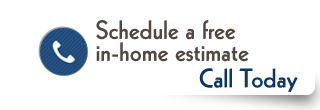 Schedule a free in-home estimate - Call today